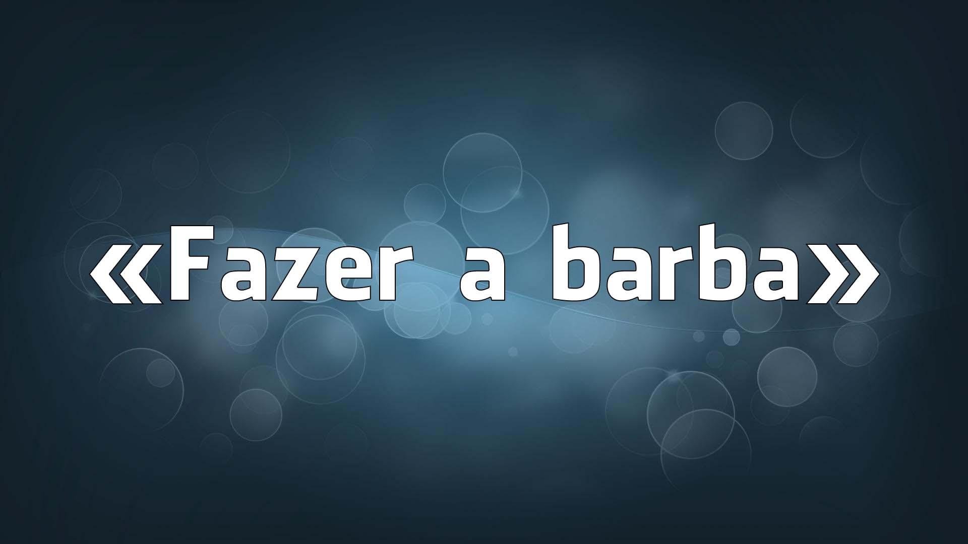 «Fazer a barba» - os erros falsos de português