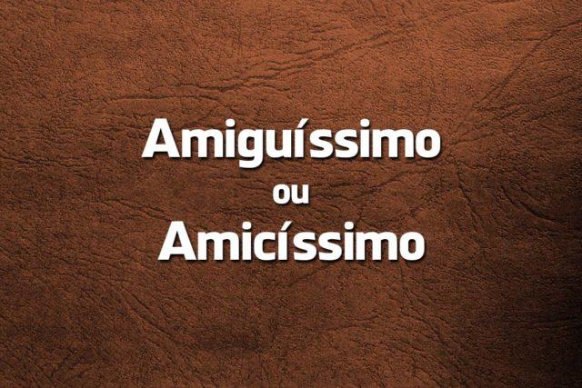 «Amiguíssimo» ou «Amicíssimo»