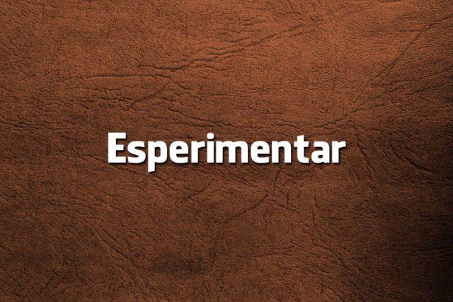 Esperimentar ou Experimentar