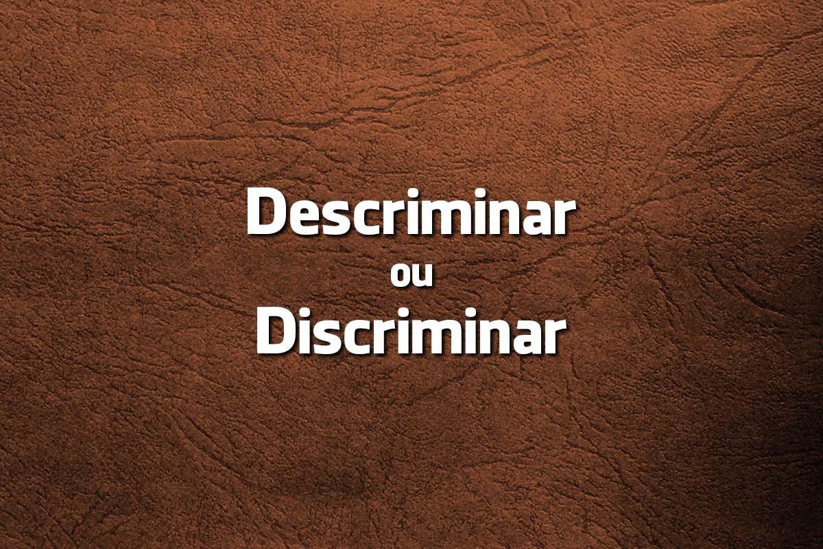 Língua Portuguesa: Descriminar ou Discriminar?